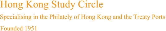 Hong Kong Study Circle Specialising in the Philately of Hong Kong and the Treaty Ports Founded 1951